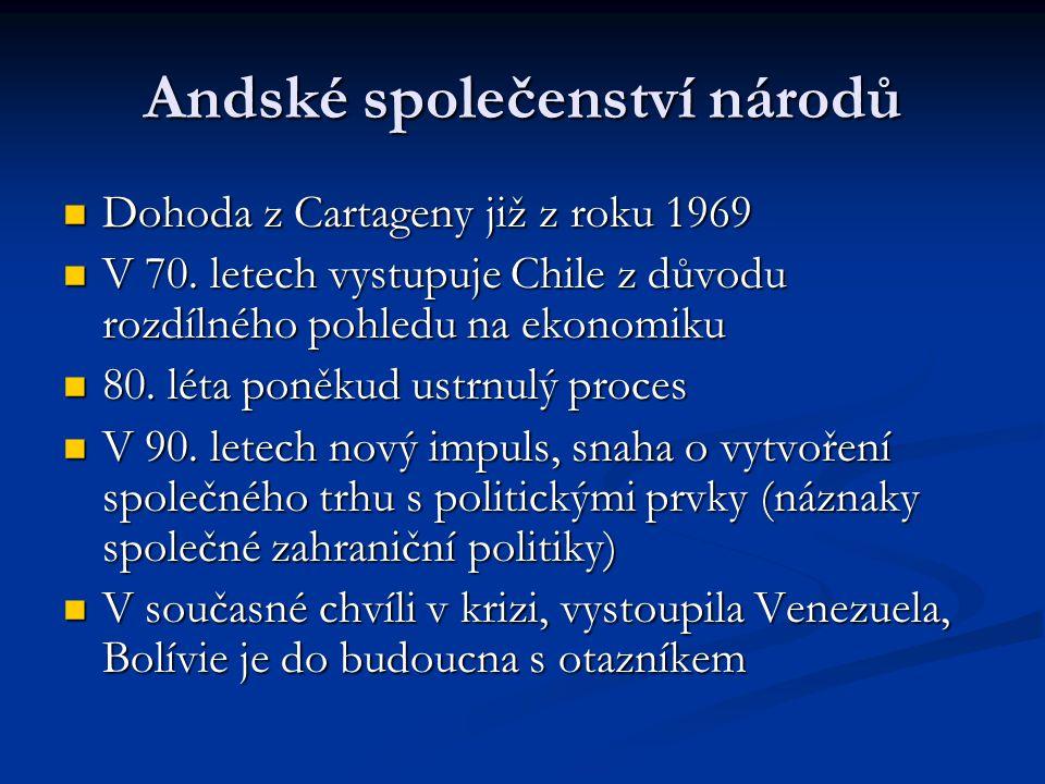 Andské společenství národů Dohoda z Cartageny již z roku 1969 Dohoda z Cartageny již z roku 1969 V 70. letech vystupuje Chile z důvodu rozdílného pohl