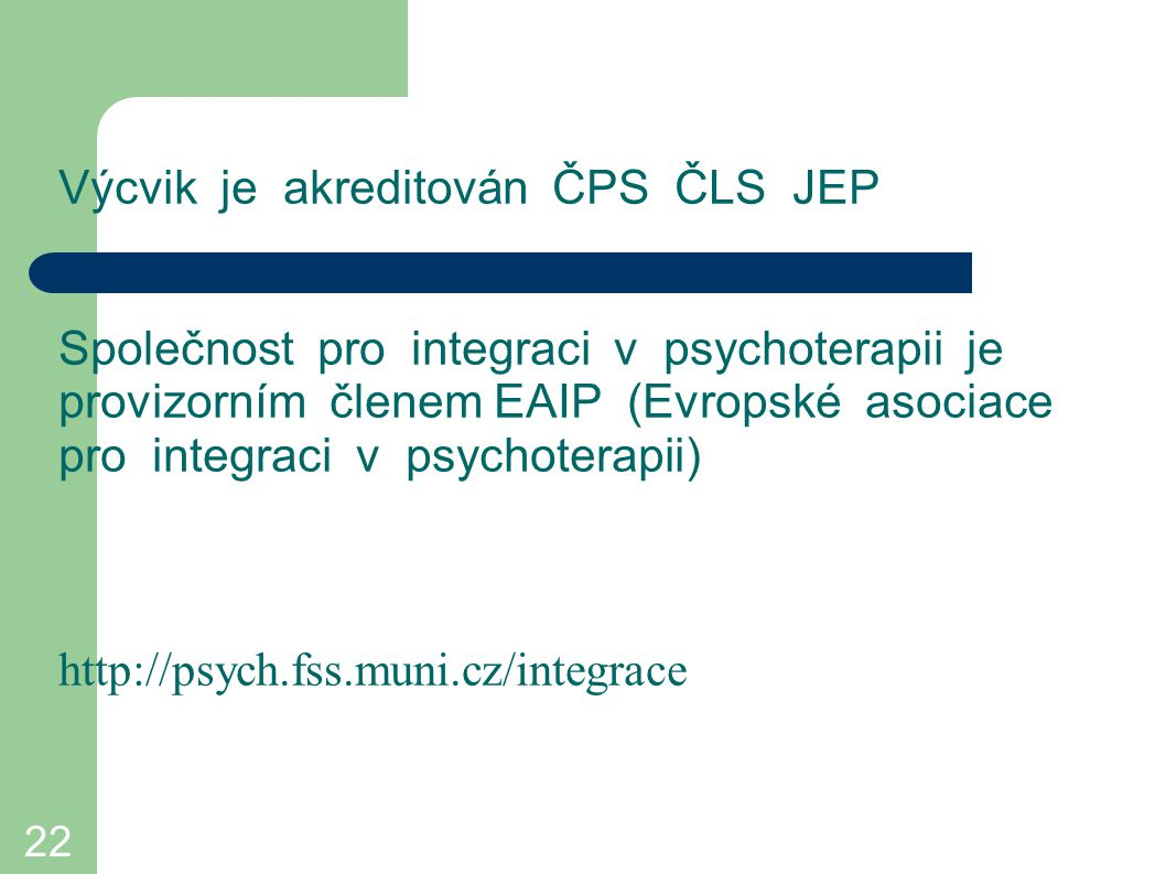 22 Výcvik je akreditován ČPS ČLS JEP Společnost pro integraci v psychoterapii je provizorním členem EAIP (Evropské asociace pro integraci v psychotera