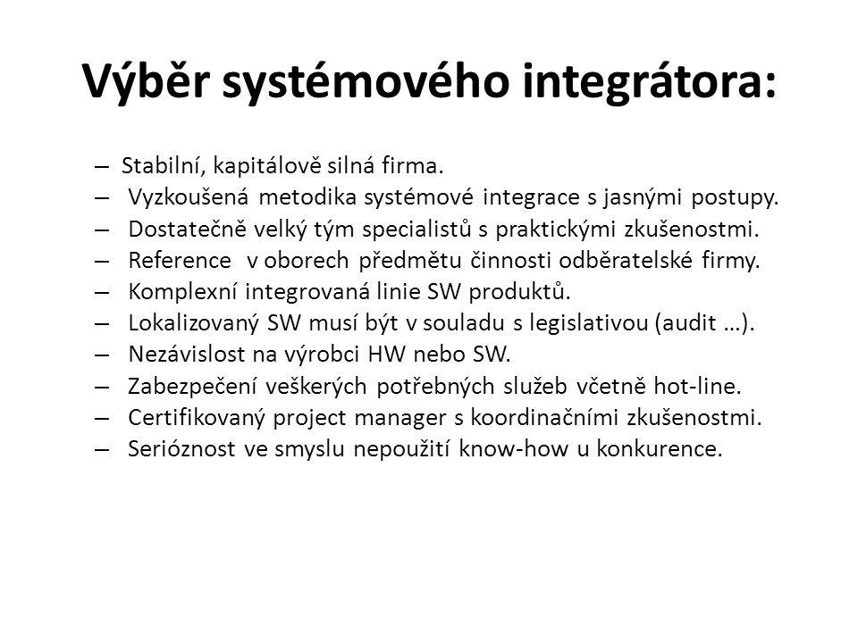 Výběr systémového integrátora: – Stabilní, kapitálově silná firma. – Vyzkoušená metodika systémové integrace s jasnými postupy. – Dostatečně velký tým