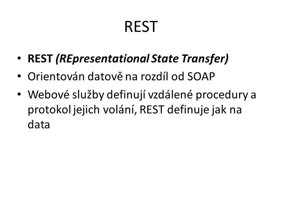 REST REST (REpresentational State Transfer) Orientován datově na rozdíl od SOAP Webové služby definují vzdálené procedury a protokol jejich volání, RE
