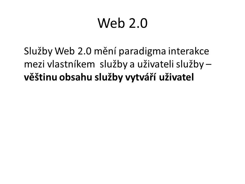 Web 2.0 Služby Web 2.0 mění paradigma interakce mezi vlastníkem služby a uživateli služby – věštinu obsahu služby vytváří uživatel