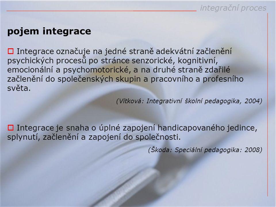 integrační proces pojem integrace  Integrace označuje na jedné straně adekvátní začlenění psychických procesů po stránce senzorické, kognitivní, emoc