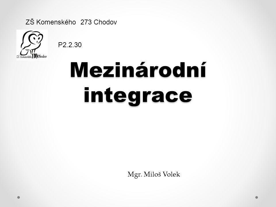 Mezinárodní integrace ZŠ Komenského 273 Chodov Mgr. Miloš Volek P2.2.30