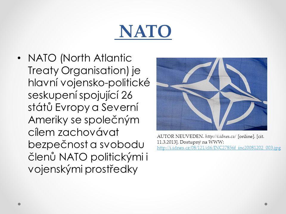 NATO (North Atlantic Treaty Organisation) je hlavní vojensko-politické seskupení spojující 26 států Evropy a Severní Ameriky se společným cílem zachovávat bezpečnost a svobodu členů NATO politickými i vojenskými prostředky NATO AUTOR NEUVEDEN.
