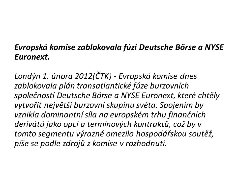 Evropská komise zablokovala fúzi Deutsche Börse a NYSE Euronext. Londýn 1. února 2012(ČTK) - Evropská komise dnes zablokovala plán transatlantické fúz
