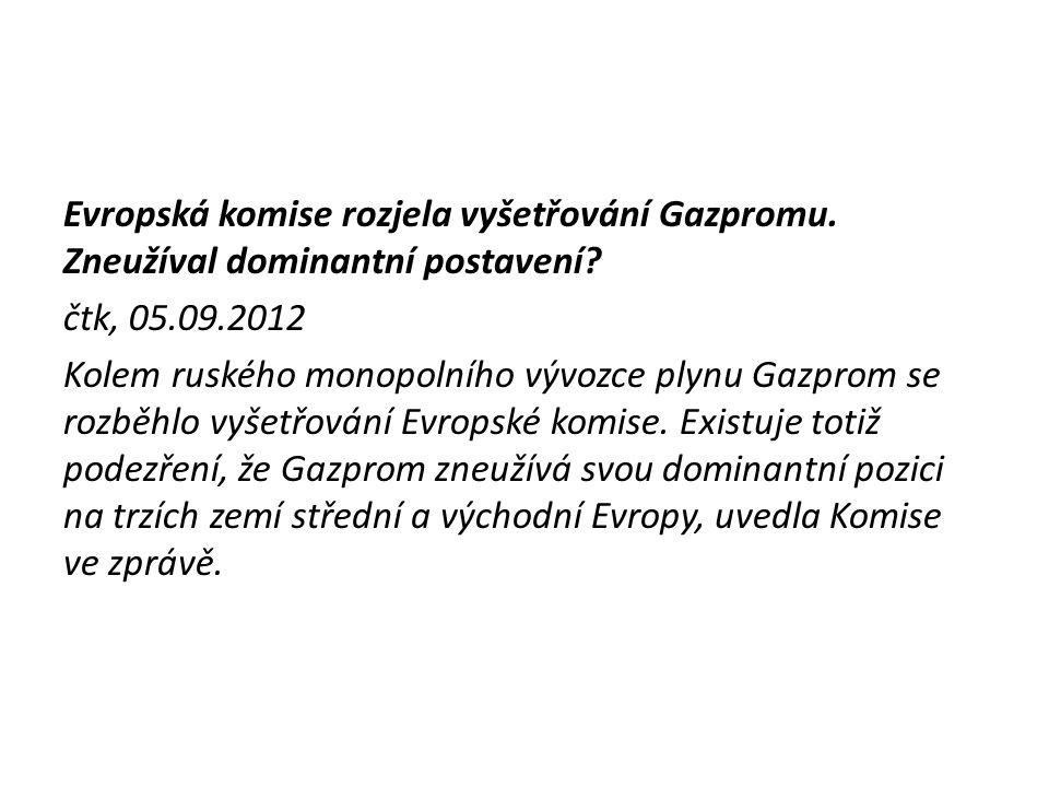 Evropská komise rozjela vyšetřování Gazpromu. Zneužíval dominantní postavení? čtk, 05.09.2012 Kolem ruského monopolního vývozce plynu Gazprom se rozbě