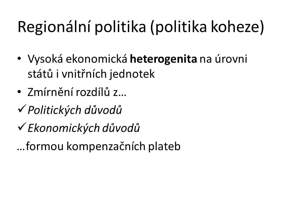 Regionální politika (politika koheze) Vysoká ekonomická heterogenita na úrovni států i vnitřních jednotek Zmírnění rozdílů z… Politických důvodů Ekono
