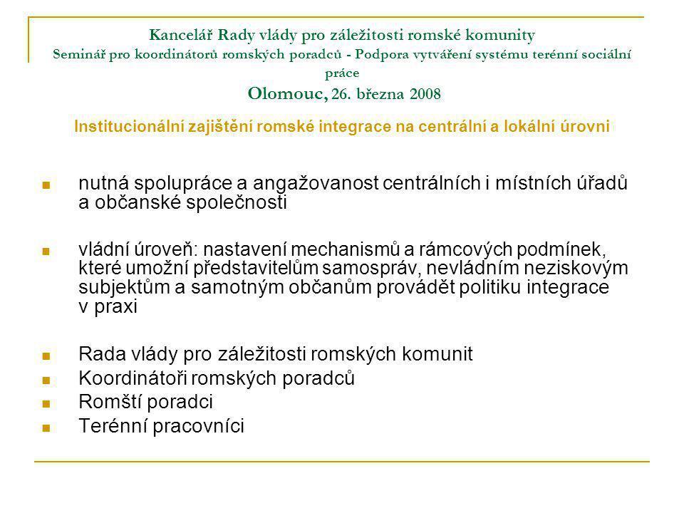 Kancelář Rady vlády pro záležitosti romské komunity Seminář pro koordinátorů romských poradců - Podpora vytváření systému terénní sociální práce Olomouc, 26.