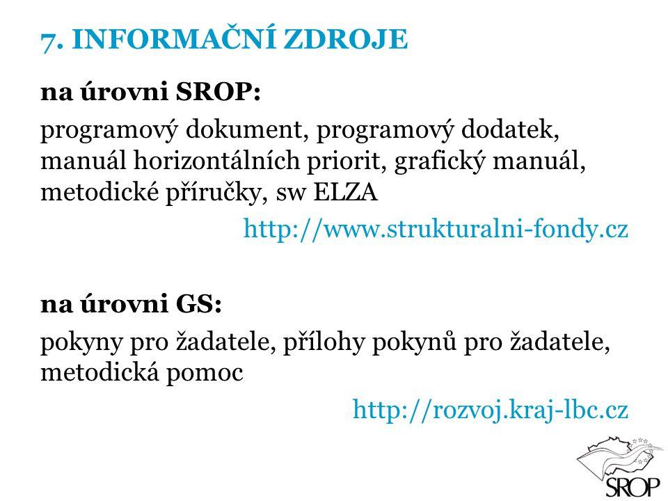 7. INFORMAČNÍ ZDROJE na úrovni SROP: programový dokument, programový dodatek, manuál horizontálních priorit, grafický manuál, metodické příručky, sw E