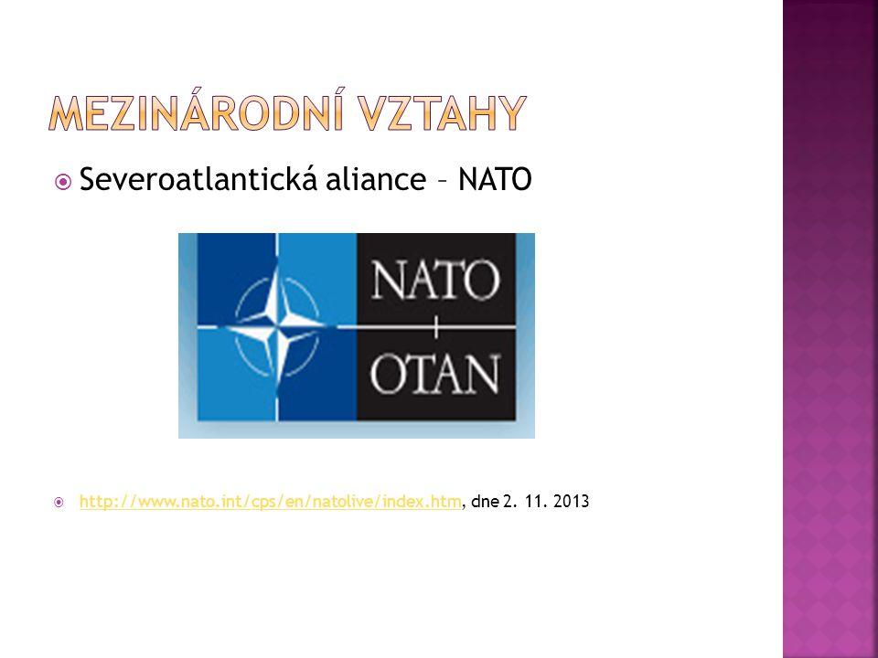  Severoatlantická aliance – NATO  http://www.nato.int/cps/en/natolive/index.htm, dne 2. 11. 2013 http://www.nato.int/cps/en/natolive/index.htm