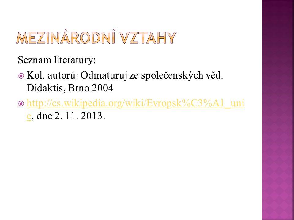 Seznam literatury:  Kol. autorů: Odmaturuj ze společenských věd. Didaktis, Brno 2004  http://cs.wikipedia.org/wiki/Evropsk%C3%A1_uni e, dne 2. 11. 2