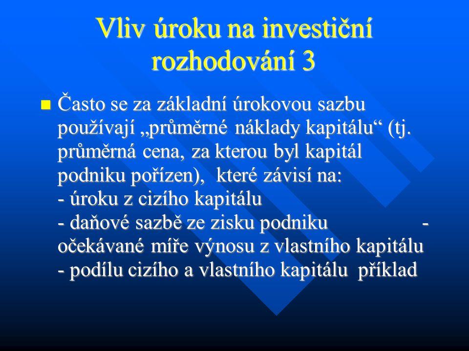 Vliv úroku na investiční rozhodování 2 Investice s min.rizikem – úrok.sazba se odvozuje od bezpečných dlouhodobých CP, event.