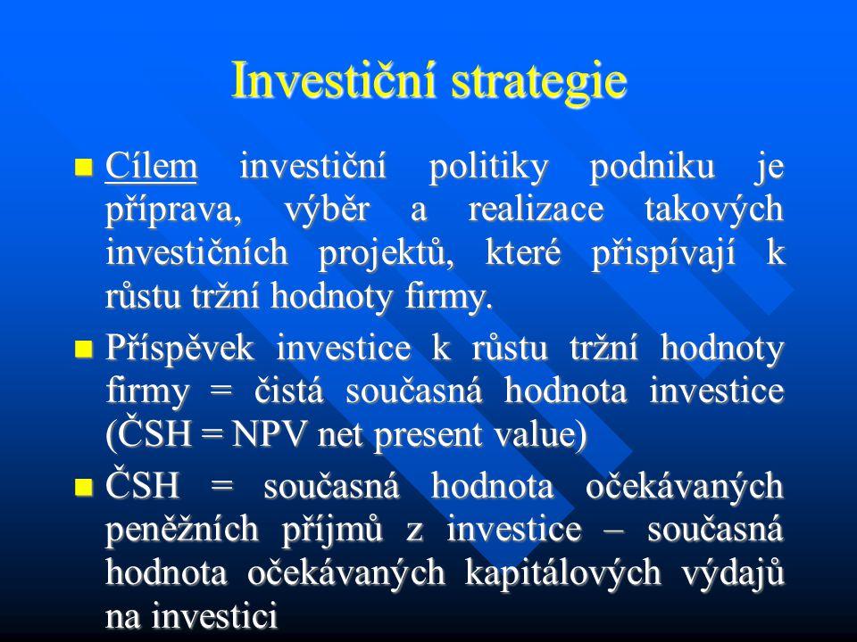 Hodnocení investičních projektů Investice = peněžní výdaje (tzv.