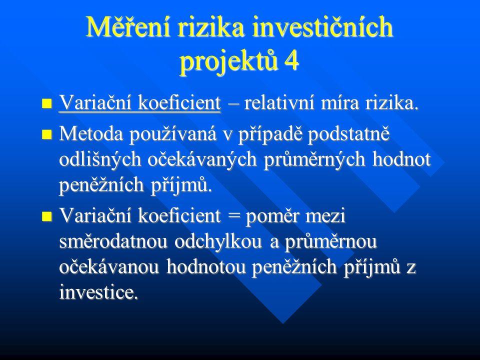Měření rizika investičních projektů 3 Směrodatná odchylka = druhá odmocnina rozptylu peněžních příjmů.