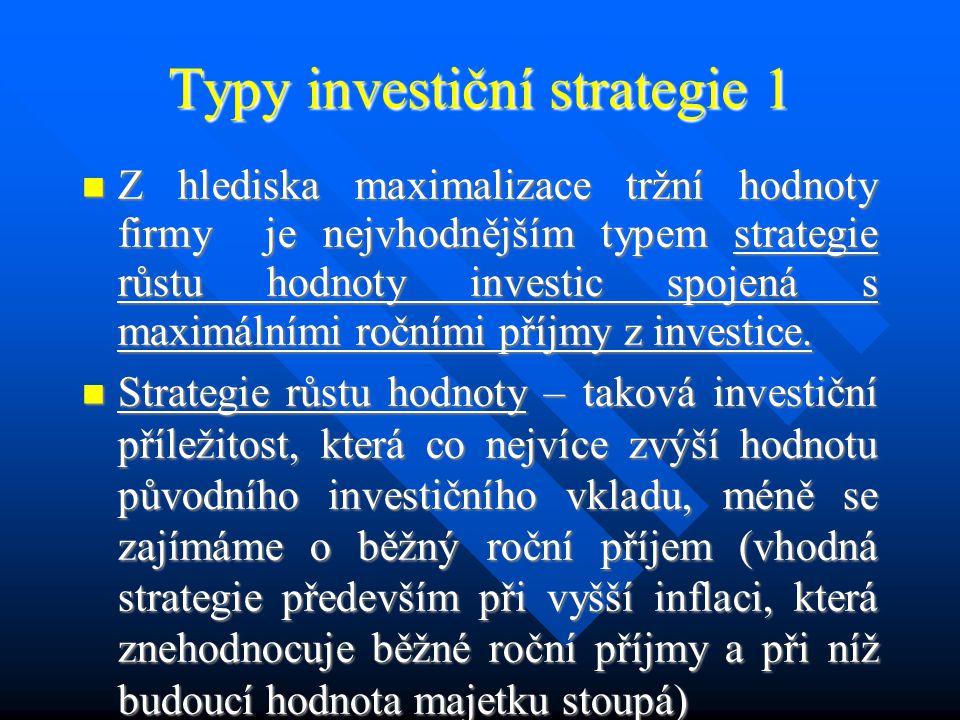 Investiční strategie Cílem investiční politiky podniku je příprava, výběr a realizace takových investičních projektů, které přispívají k růstu tržní hodnoty firmy.