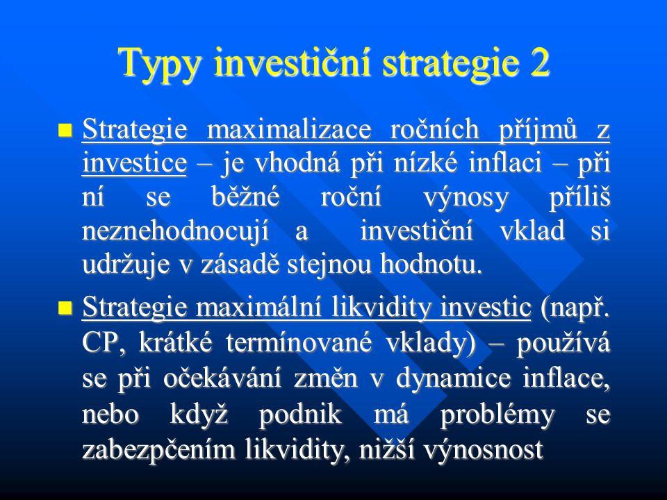 Typy investiční strategie 1 Z hlediska maximalizace tržní hodnoty firmy je nejvhodnějším typem strategie růstu hodnoty investic spojená s maximálními ročními příjmy z investice.