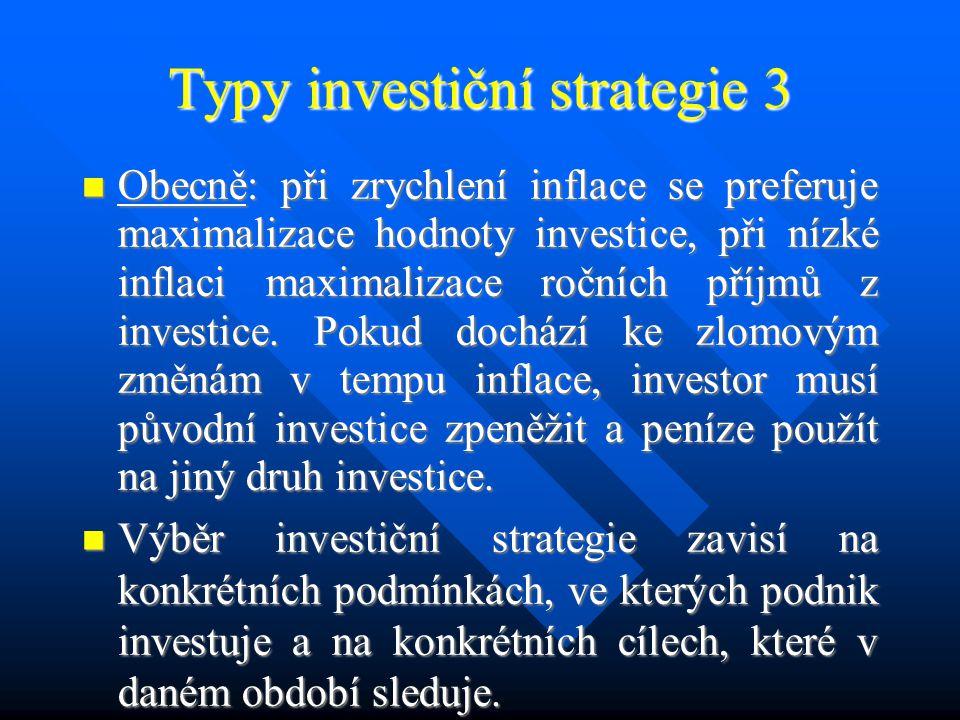 Typy investiční strategie 2 Strategie maximalizace ročních příjmů z investice – je vhodná při nízké inflaci – při ní se běžné roční výnosy příliš neznehodnocují a investiční vklad si udržuje v zásadě stejnou hodnotu.