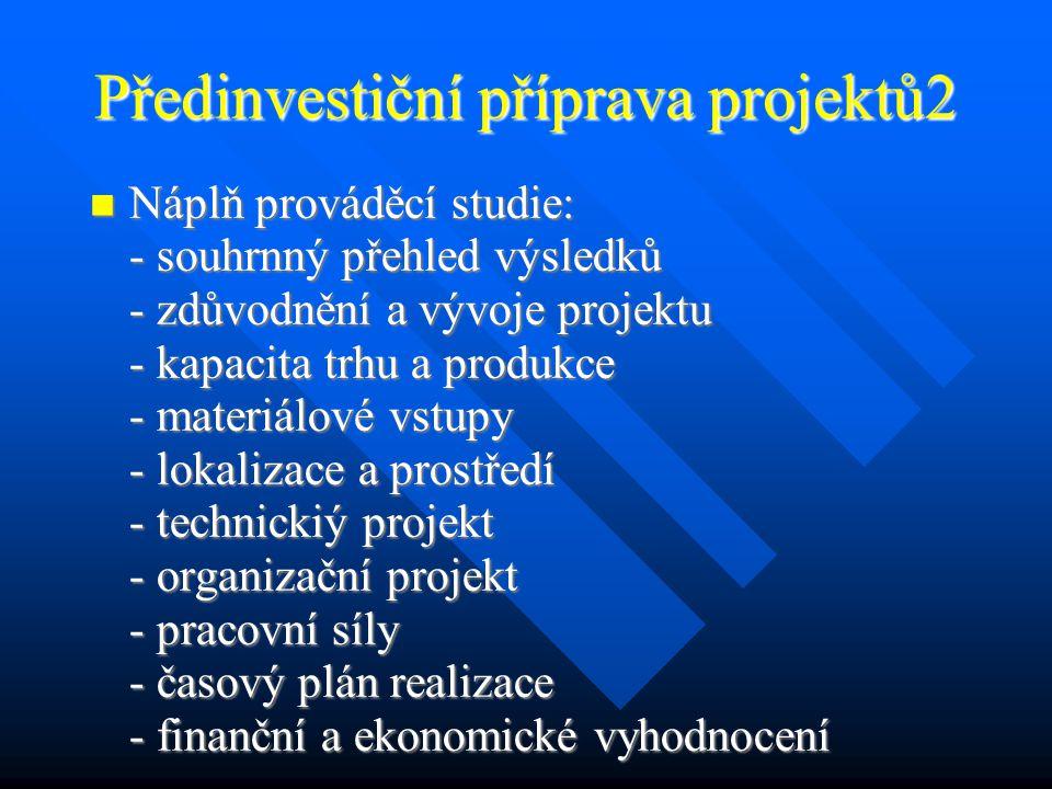 Předinvestiční příprava projektů1 Cílem je identifikace investičních projektů z hlediska účelu investice, průzkumu potřeb trhu, dosavadního využití majetku podniku z hlediska rizikovosti, výše očekávaných kapitálových výdajů a peněžních příjmů.