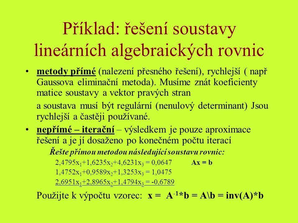 Příklad: řešení soustavy lineárních algebraických rovnic metody přímé (nalezení přesného řešení), rychlejší ( např Gaussova eliminační metoda). Musíme