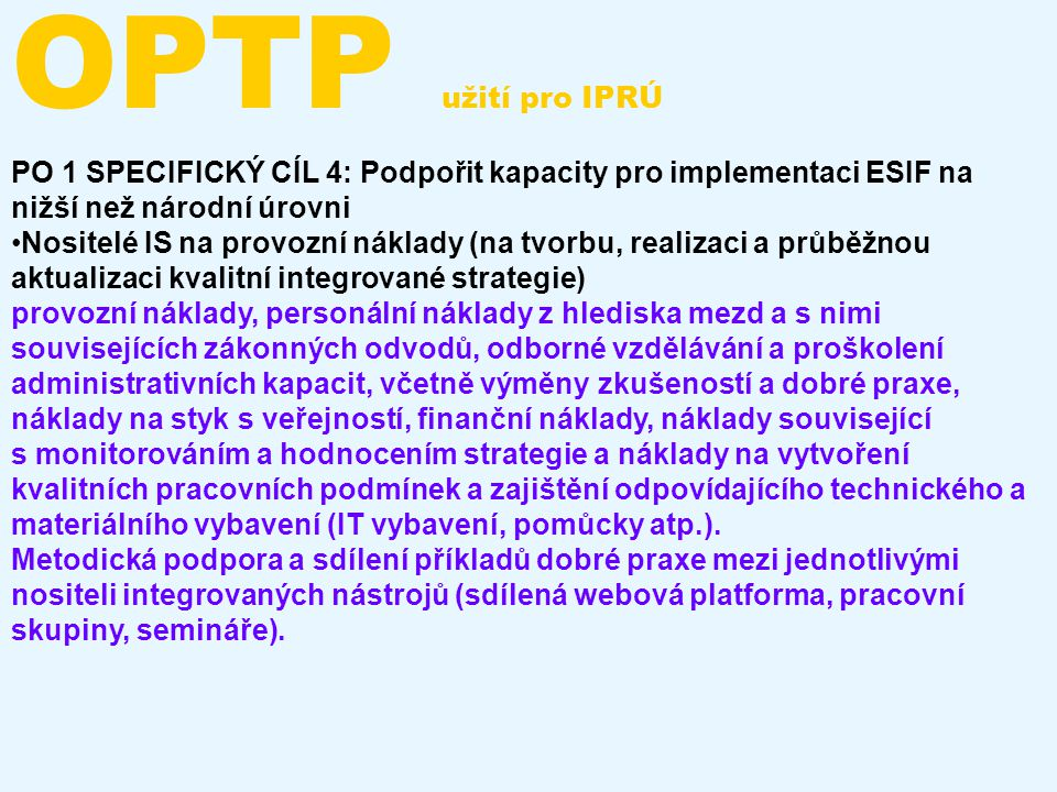 OPTP užití pro IPRÚ PO 1 SPECIFICKÝ CÍL 4: Podpořit kapacity pro implementaci ESIF na nižší než národní úrovni Nositelé IS na provozní náklady (na tvo