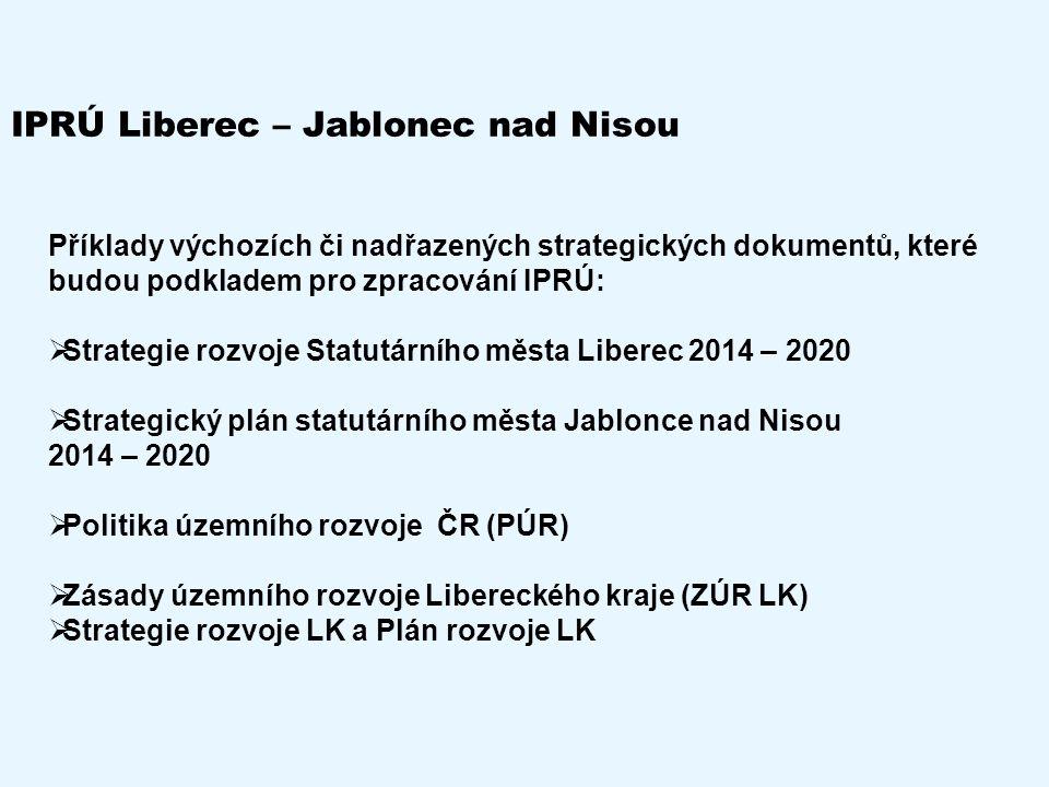 IPRÚ Liberec – Jablonec nad Nisou Příklady výchozích či nadřazených strategických dokumentů, které budou podkladem pro zpracování IPRÚ:  Strategie ro