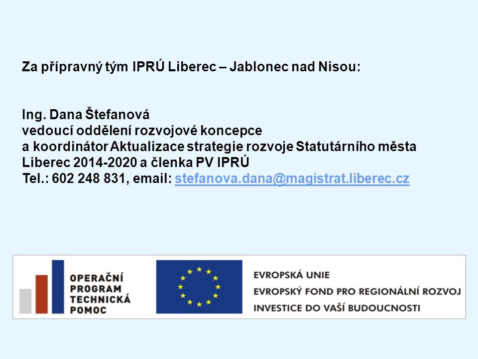 Za přípravný tým IPRÚ Liberec – Jablonec nad Nisou: Ing. Dana Štefanová vedoucí oddělení rozvojové koncepce a koordinátor Aktualizace strategie rozvoj