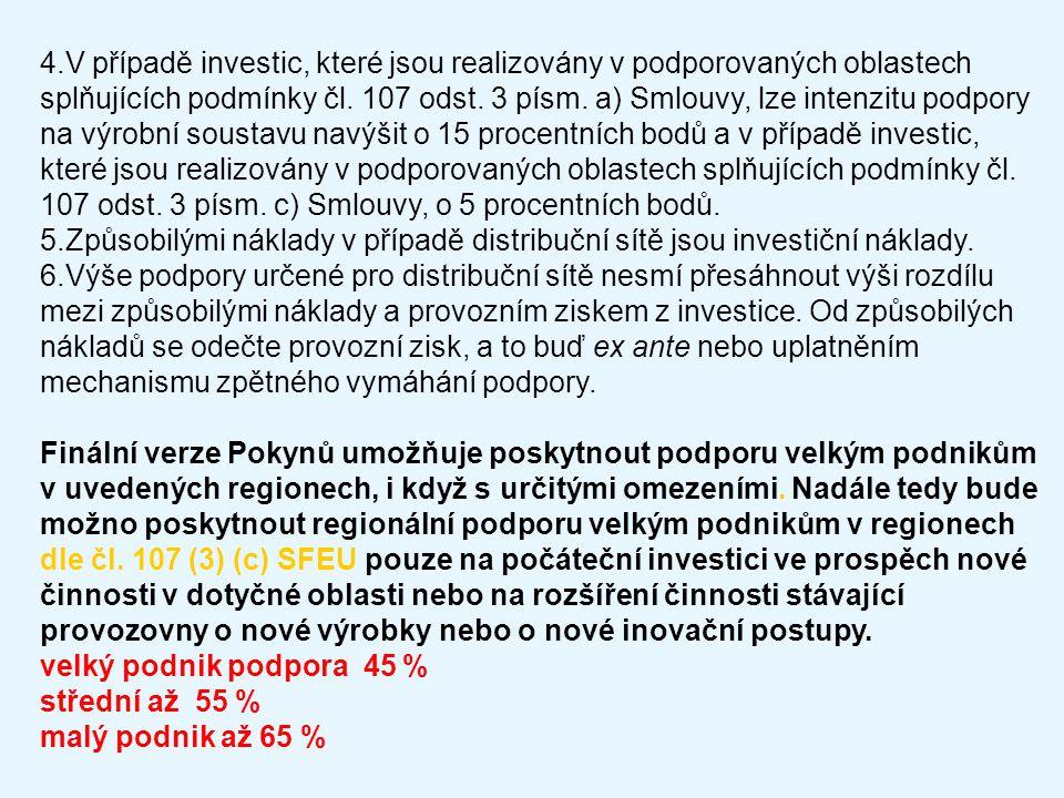 4.V případě investic, které jsou realizovány v podporovaných oblastech splňujících podmínky čl. 107 odst. 3 písm. a) Smlouvy, lze intenzitu podpory na