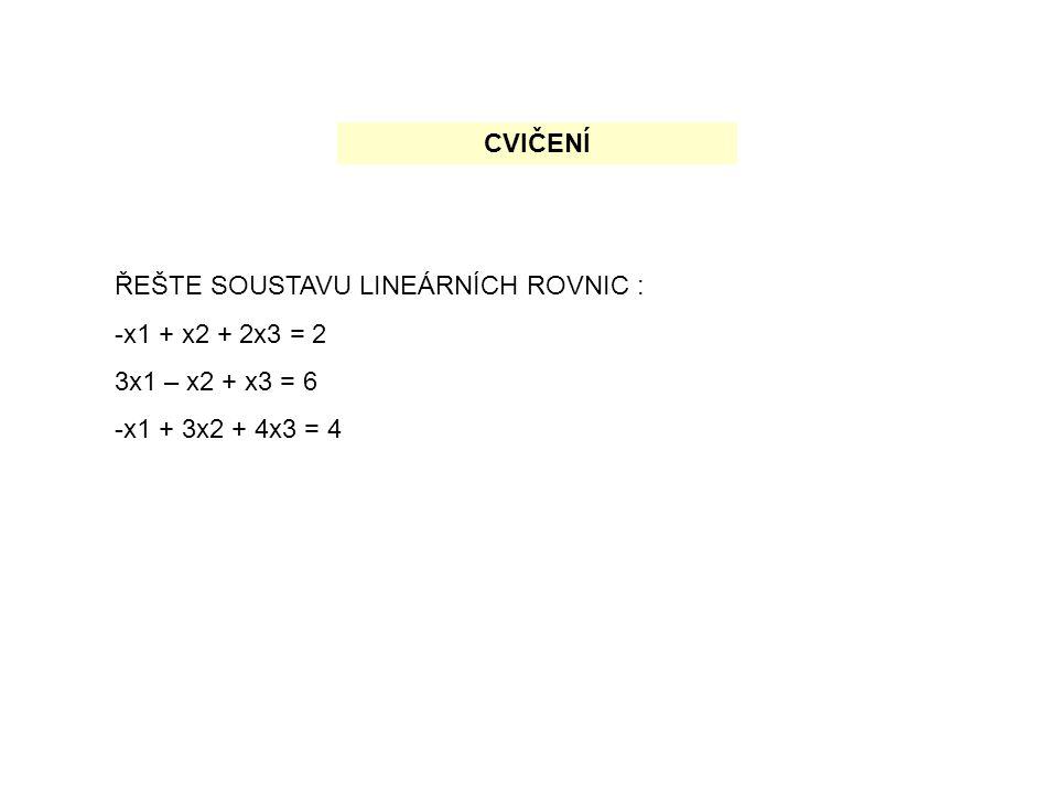CVIČENÍ ŘEŠTE SOUSTAVU LINEÁRNÍCH ROVNIC : -x1 + x2 + 2x3 = 2 3x1 – x2 + x3 = 6 -x1 + 3x2 + 4x3 = 4