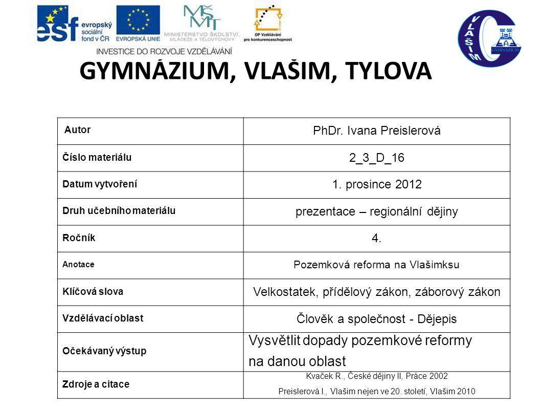 GYMNÁZIUM, VLAŠIM, TYLOVA Autor PhDr. Ivana Preislerová Číslo materiálu 2_3_D_16 Datum vytvoření 1. prosince 2012 Druh učebního materiálu prezentace –