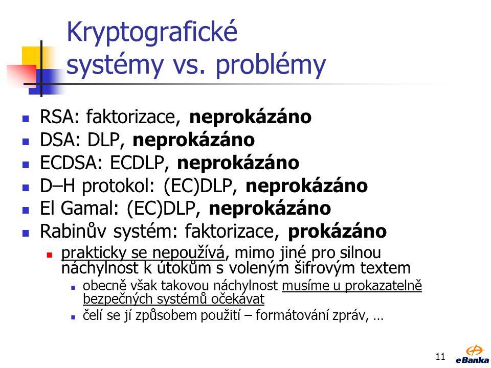 Aby problém byl PROBLÉM Faktorizace, RSA problém prvočísla tvořící modul n musí být generována nezávisle a zhruba stejně velká d > n 1/2 (EC)DLP, (EC)