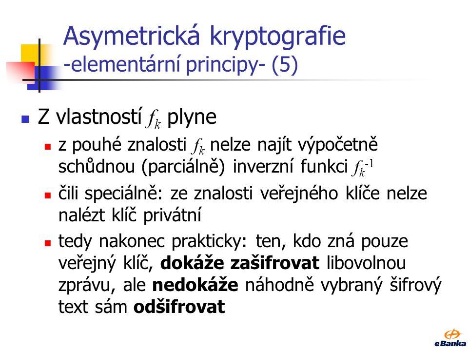Asymetrická kryptografie -elementární principy- (4) x y fkfk f k -1 tajná informace: k X Y jednosměrná funkce...... s padacími vrátky