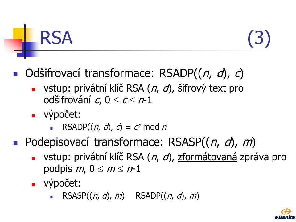 RSA(2) Šifrovací transformace: RSAEP((n, e), m) vstup: veřejný klíč RSA (n, e), zformátovaná zpráva pro šifrování m, 0  m  n-1 výpočet: RSAEP((n, e)