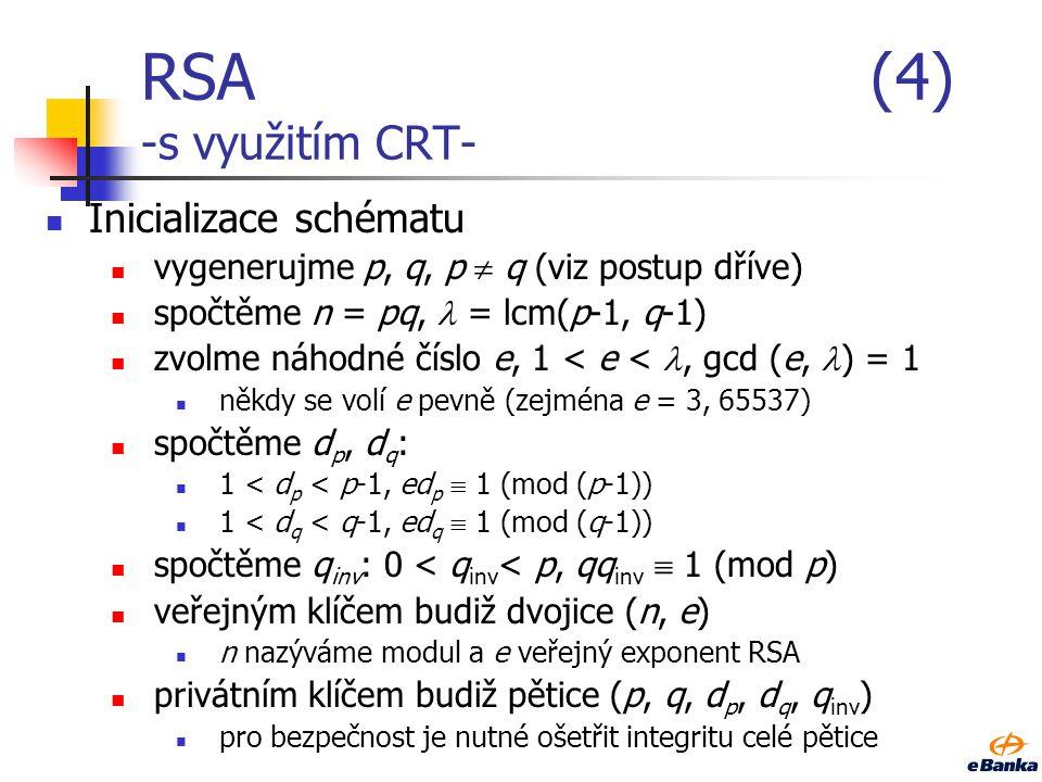 RSA(3) Odšifrovací transformace: RSADP((n, d), c) vstup: privátní klíč RSA (n, d), šifrový text pro odšifrování c, 0  c  n-1 výpočet: RSADP((n, d),