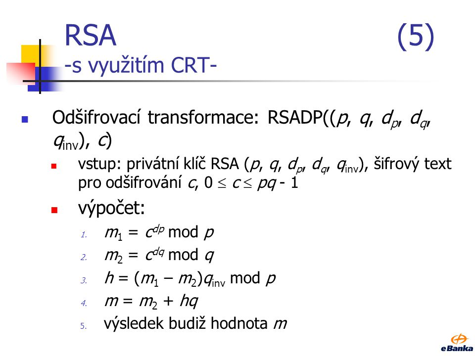 RSA(4) -s využitím CRT- Inicializace schématu vygenerujme p, q, p  q (viz postup dříve) spočtěme n = pq, = lcm(p-1, q-1) zvolme náhodné číslo e, 1 <