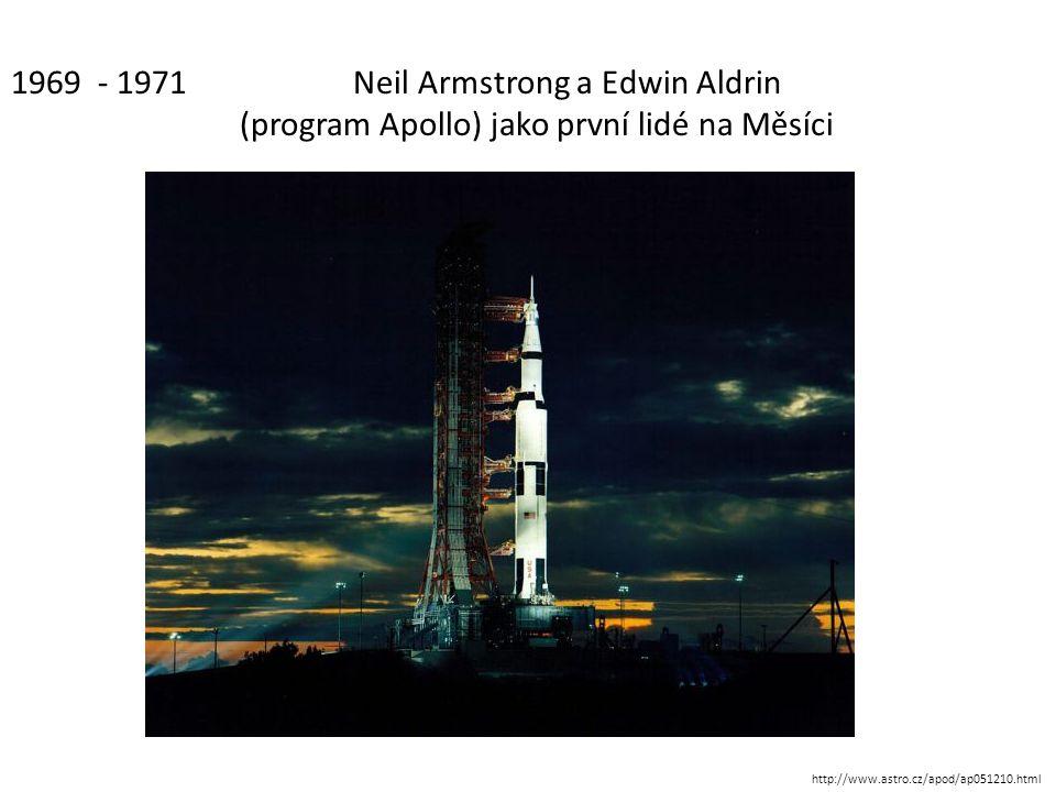 1969 - 1971 Neil Armstrong a Edwin Aldrin (program Apollo) jako první lidé na Měsíci http://www.astro.cz/apod/ap051210.html