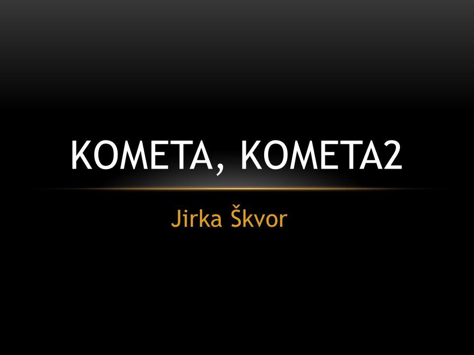 Jirka Škvor KOMETA, KOMETA2