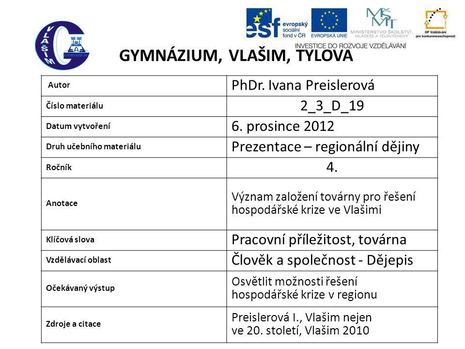 GYMNÁZIUM, VLAŠIM, TYLOVA Autor PhDr.Ivana Preislerová Číslo materiálu 2_3_D_19 Datum vytvoření 6.