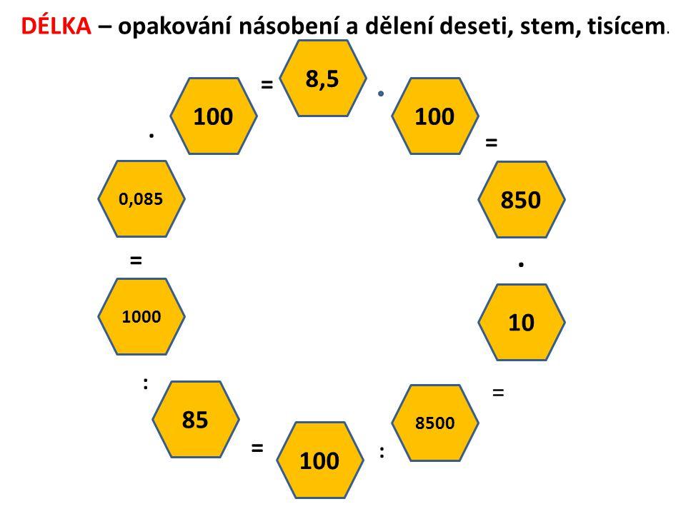DÉLKA – opakování násobení a dělení deseti, stem, tisícem. 100 0,085 1000 85 8500 10 850 100 8,5 =. = : = : =. =