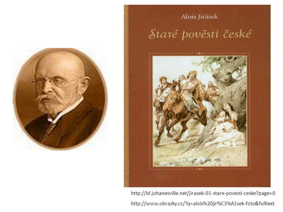http://ld.johanesville.net/jirasek-01-stare-povesti-ceske?page=0 http://www.obrazky.cz/?q=alois%20jir%C3%A1sek-foto&fulltext