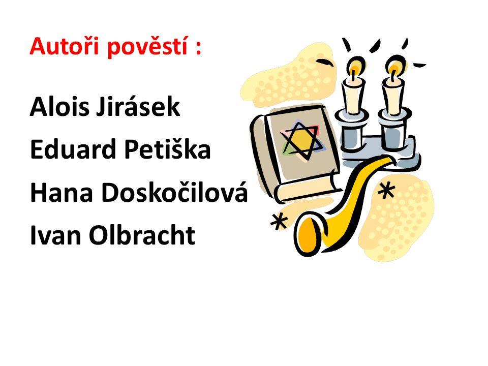 Autoři pověstí : Alois Jirásek Eduard Petiška Hana Doskočilová Ivan Olbracht