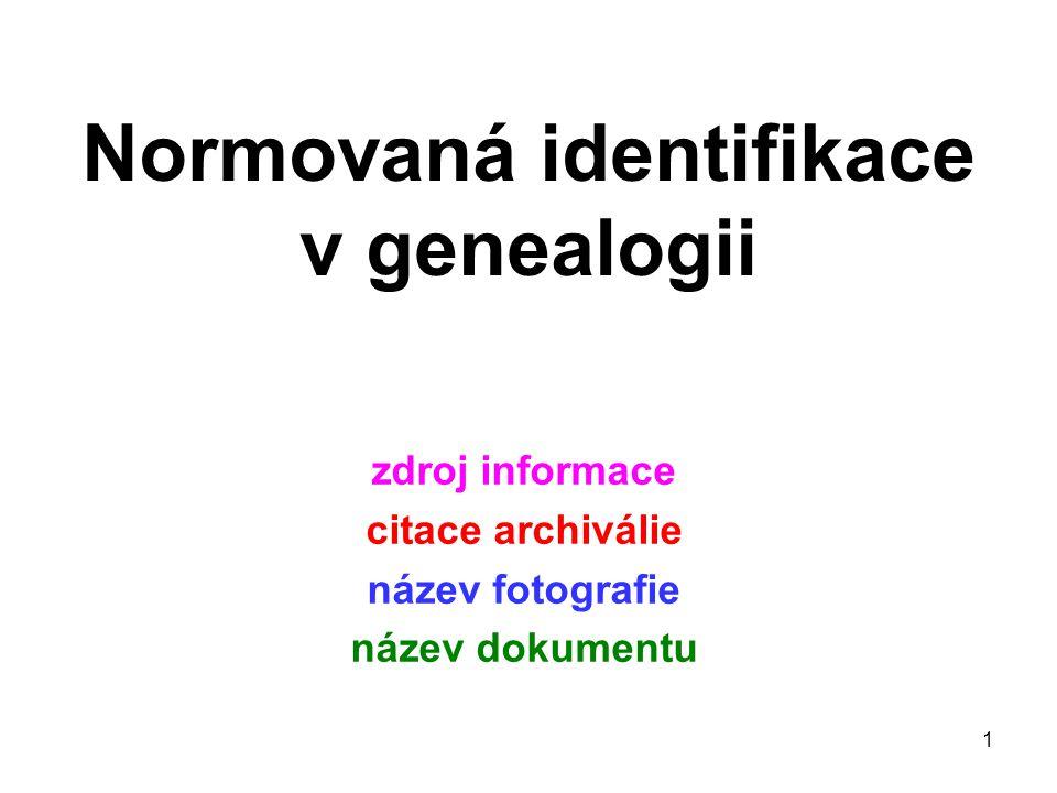 1 Normovaná identifikace v genealogii zdroj informace citace archiválie název fotografie název dokumentu