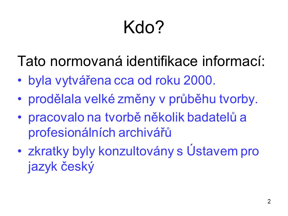 Kdo? Tato normovaná identifikace informací: byla vytvářena cca od roku 2000. prodělala velké změny v průběhu tvorby. pracovalo na tvorbě několik badat