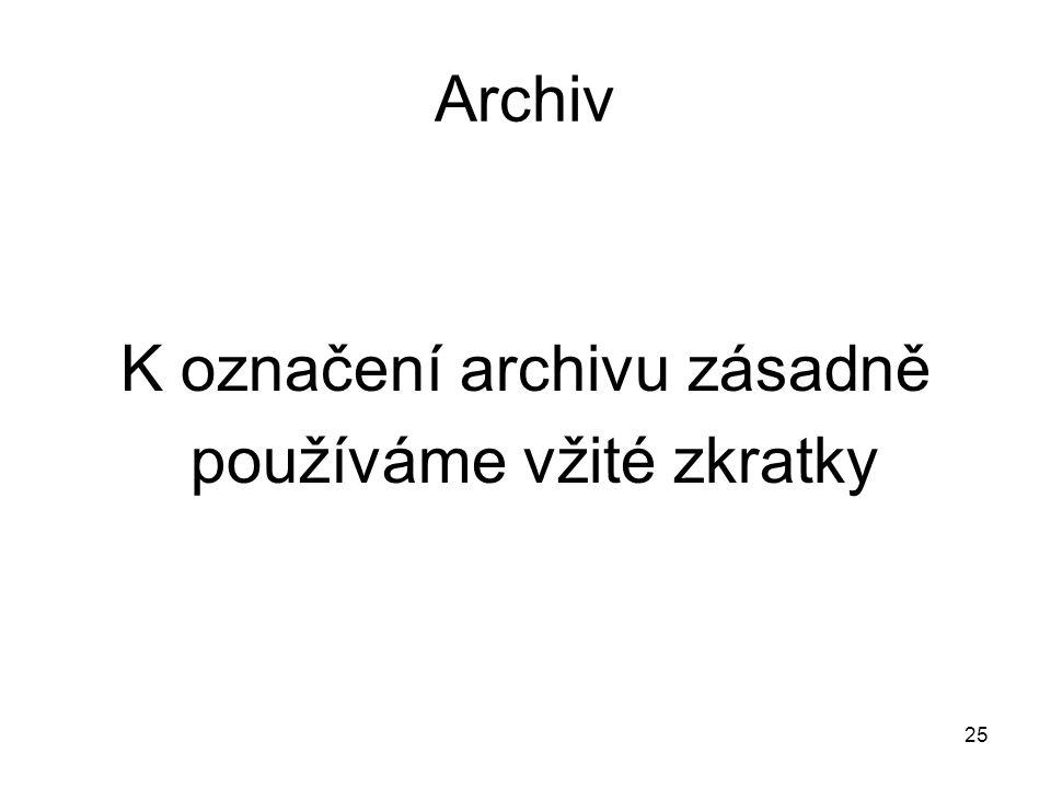 Archiv K označení archivu zásadně používáme vžité zkratky 25