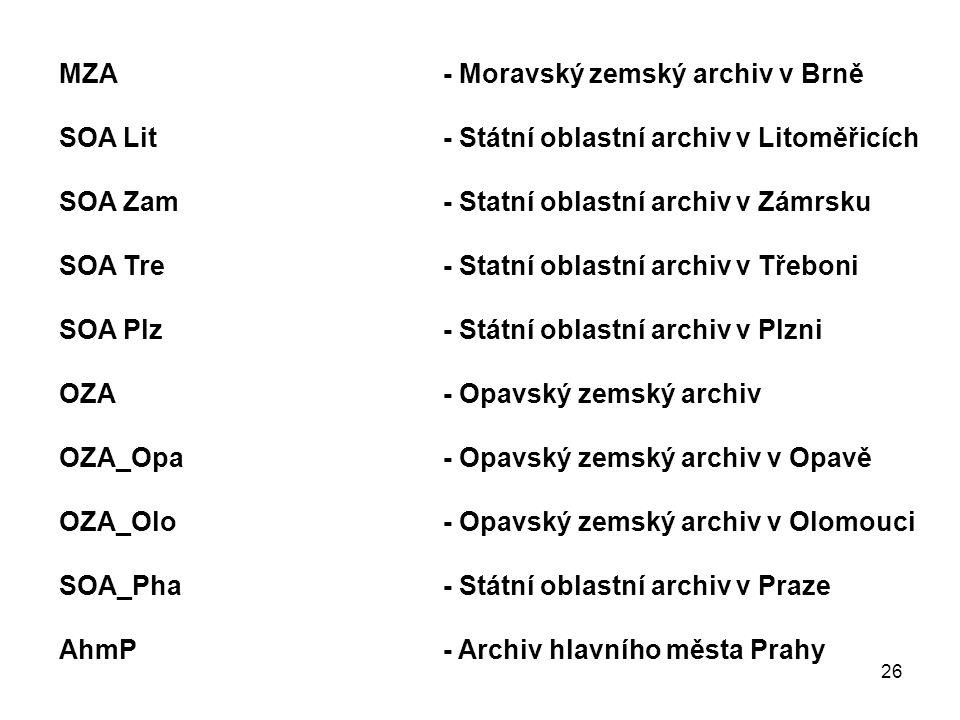 26 MZA - Moravský zemský archiv v Brně SOA Lit - Státní oblastní archiv v Litoměřicích SOA Zam- Statní oblastní archiv v Zámrsku SOA Tre- Statní oblas