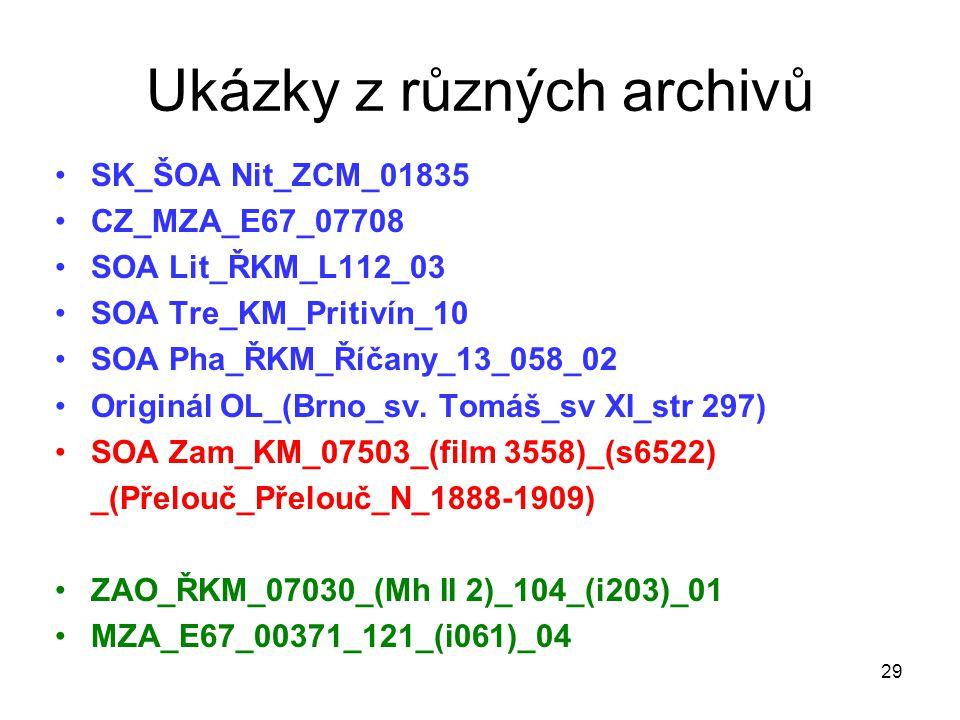Ukázky z různých archivů SK_ŠOA Nit_ZCM_01835 CZ_MZA_E67_07708 SOA Lit_ŘKM_L112_03 SOA Tre_KM_Pritivín_10 SOA Pha_ŘKM_Říčany_13_058_02 Originál OL_(Br
