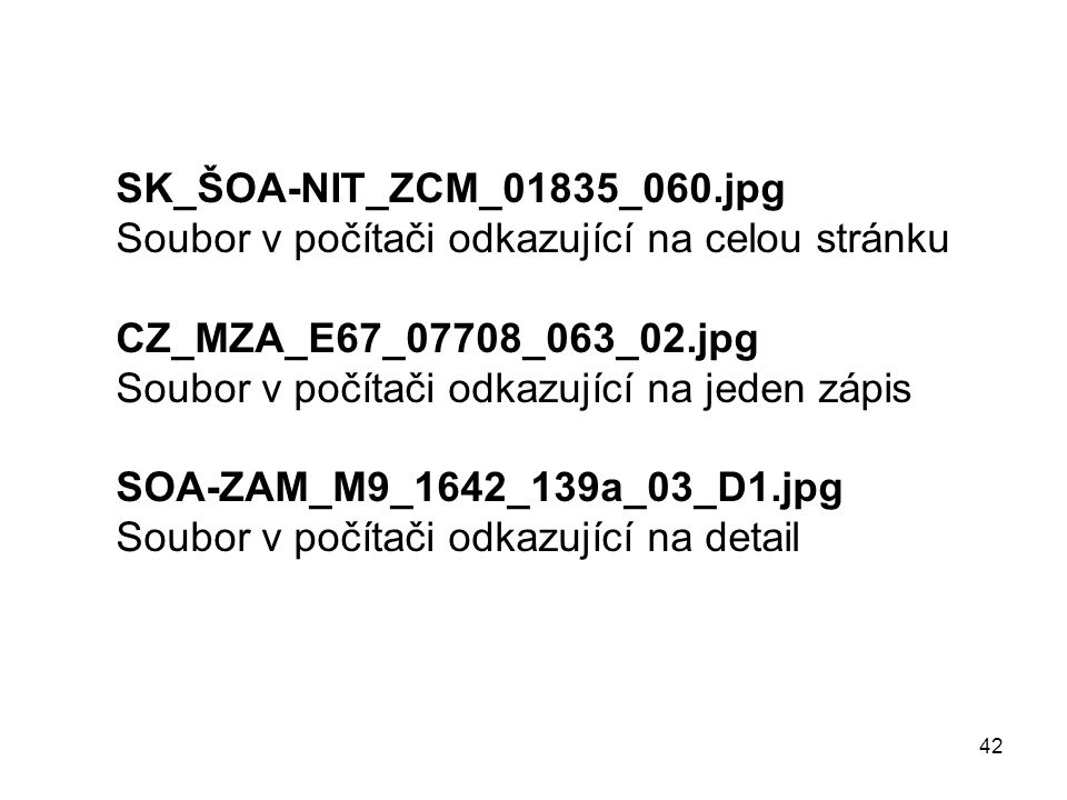 42 SK_ŠOA-NIT_ZCM_01835_060.jpg Soubor v počítači odkazující na celou stránku CZ_MZA_E67_07708_063_02.jpg Soubor v počítači odkazující na jeden zápis