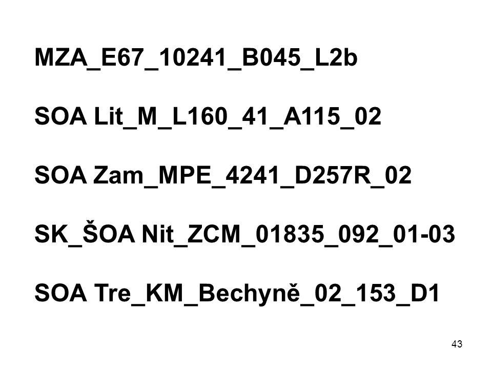 43 MZA_E67_10241_B045_L2b SOA Lit_M_L160_41_A115_02 SOA Zam_MPE_4241_D257R_02 SK_ŠOA Nit_ZCM_01835_092_01-03 SOA Tre_KM_Bechyně_02_153_D1