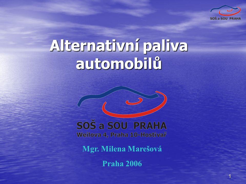 1 Alternativní paliva automobilů Mgr. Milena Marešová Praha 2006