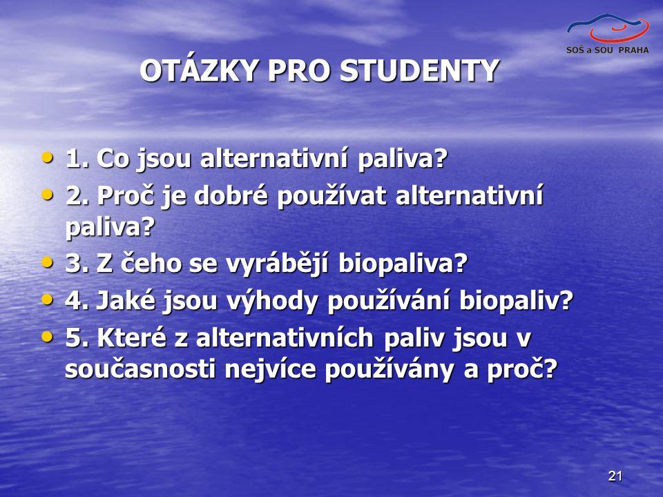 21 OTÁZKY PRO STUDENTY 1.Co jsou alternativní paliva.