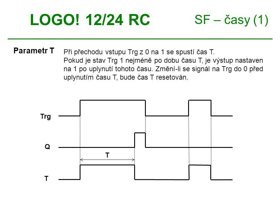 SF – časy (1) LOGO. 12/24 RC Parametr T T Trg Q T Při přechodu vstupu Trg z 0 na 1 se spustí čas T.